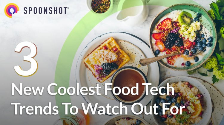 coolest food tech trends to watch out for